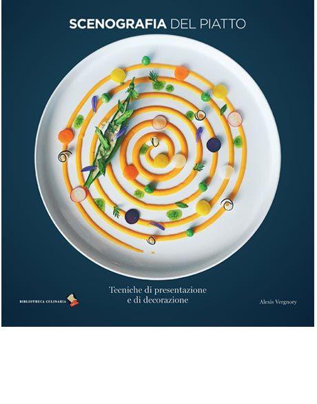 Scenografia del piatto tecniche di presentazione e di for Decorazioni piatti