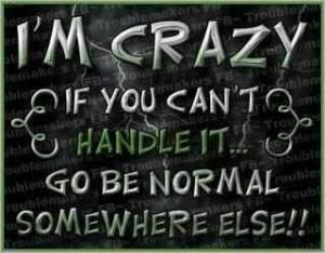 i'm crazy ;): Sayings, Quotes, I M Crazy, Truth, Funny Stuff, Humor