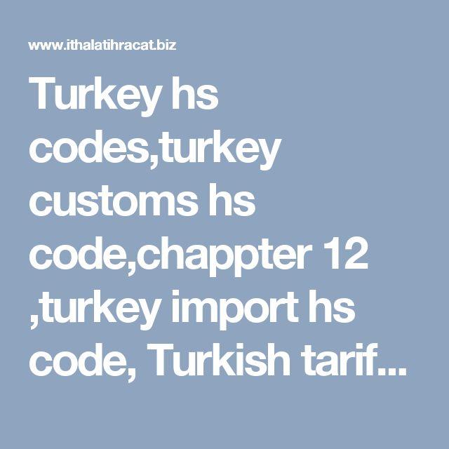 Turkey hs codes,turkey customs hs code,chappter 12 ,turkey import hs code, Turkishtariff hs code,Turkish 12 digit hs code list,Turkey hs codes,turkey customs hs code,chappter 12 ,turkey import hs code, Turkish tariff hs code,Turkish 12 digit hs code list,chapter 12