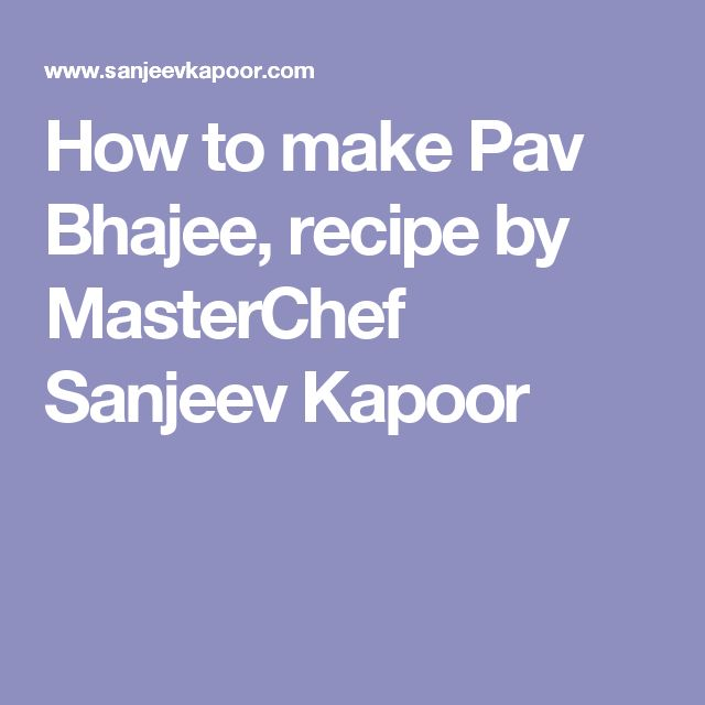 How to make Pav Bhajee, recipe by MasterChef Sanjeev Kapoor