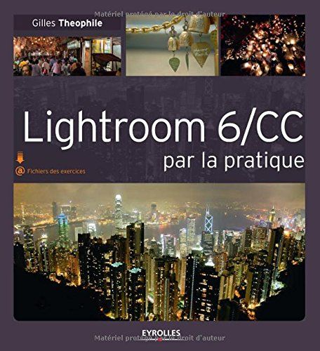 Amazon.fr - Lightroom 6/CC par la pratique - Gilles Theophile - Livres
