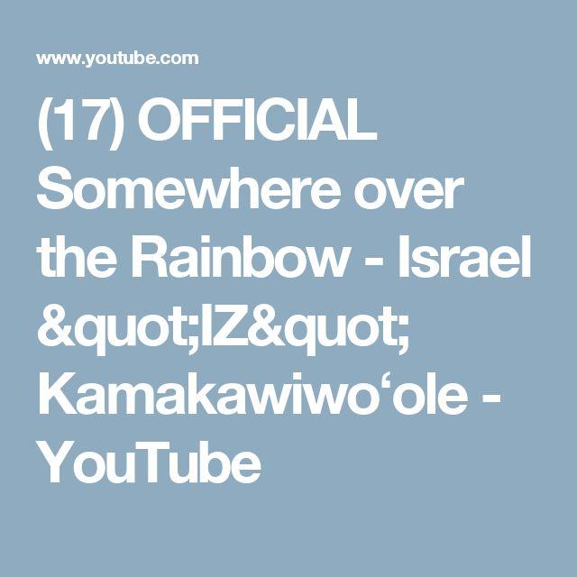 "(17) OFFICIAL Somewhere over the Rainbow - Israel ""IZ"" Kamakawiwoʻole - YouTube"