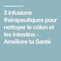 3 infusions thérapeutiques pour nettoyer le côlon et les intestins - Améliore ta Santé