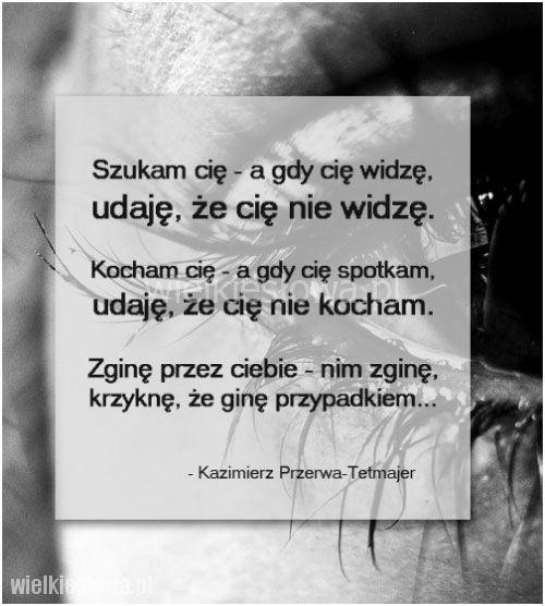 Szukam cię, a gdy cię widzę... #PrzerwaTetmajer-Kazimierz,  #Miłość