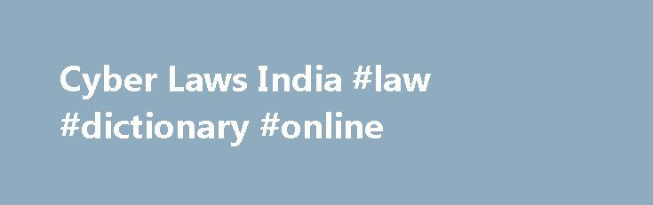 Cyber Laws India #law #dictionary #online http://laws.remmont.com/cyber-laws-india-law-dictionary-online/  #cyber law # Cyber Law of India. Introduction In Simple way we can say that cyber crime is unlawful acts wherein the computer is either a tool or a target or both Cyber crimes can involve criminal activities that are traditional in nature, such as theft, fraud, forgery, defamation and mischief, all of which are […]