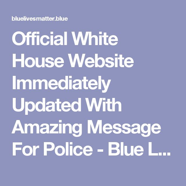 Official White House Website Immediately Updated With Amazing Message For Police - Blue Lives Matter