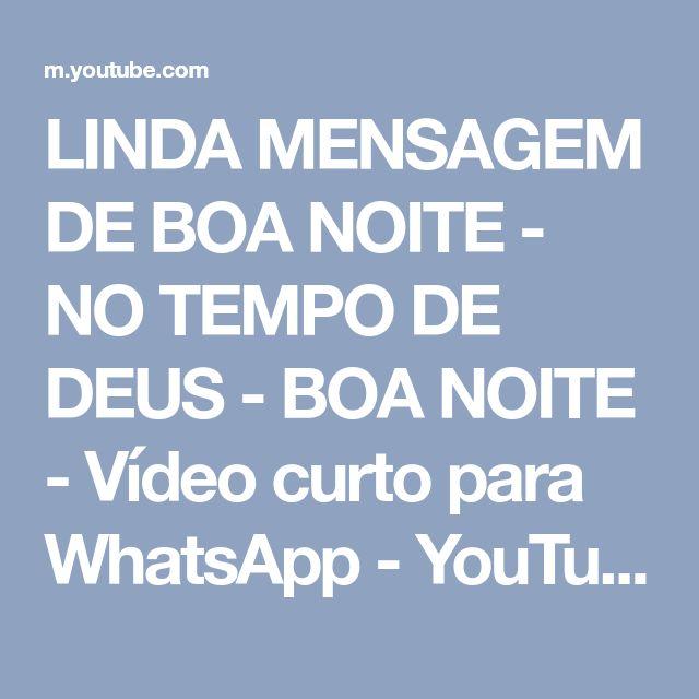 LINDA MENSAGEM DE BOA NOITE - NO TEMPO DE DEUS - BOA NOITE - Vídeo curto para WhatsApp - YouTube