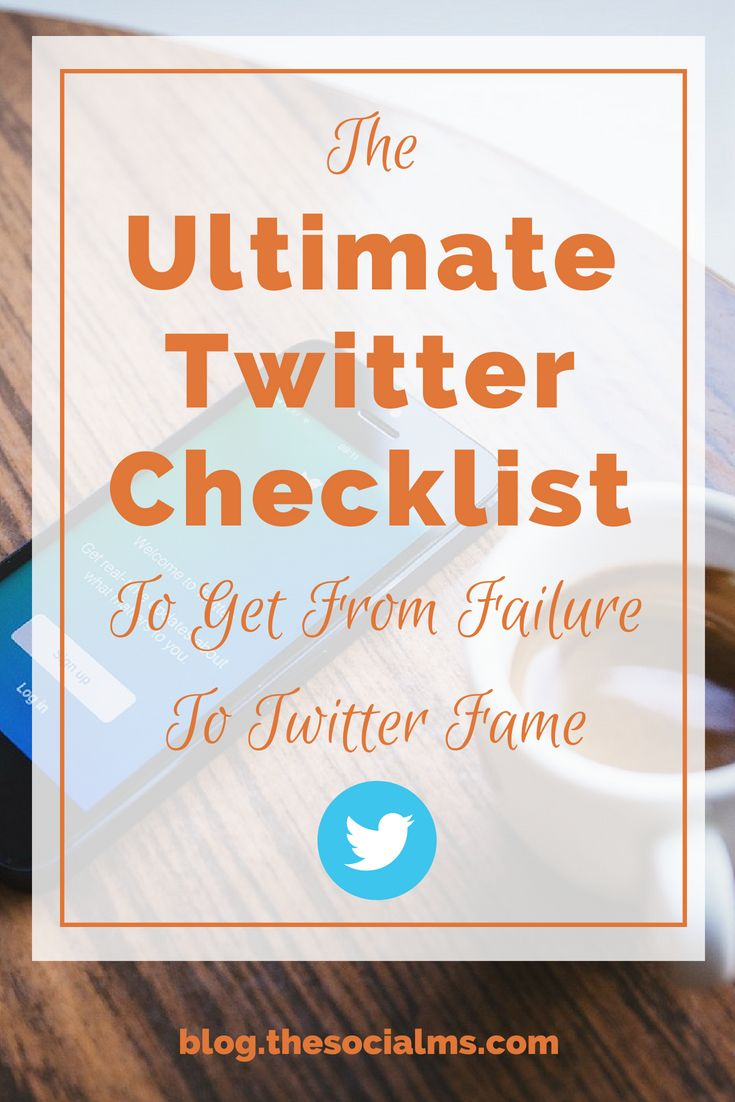 The Ultimate Twitter Checklist To Get From Failure To Twitter Fame