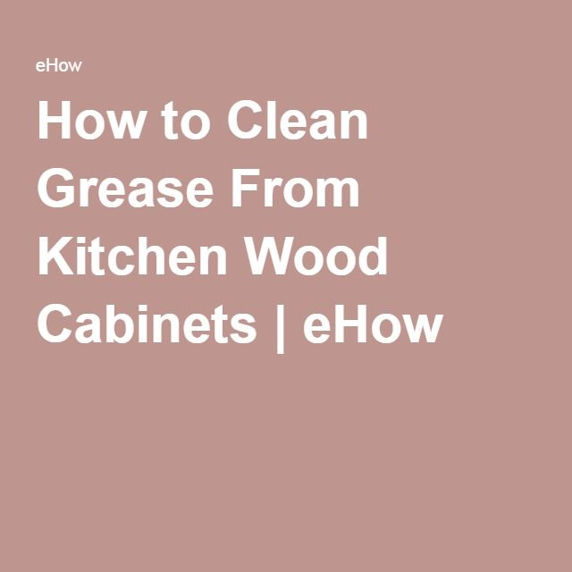 How to Clean Grease From Kitchen Wood Cabinets   eHow