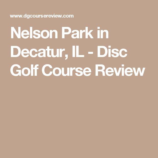 Nelson Park in Decatur, IL - Disc Golf Course Review
