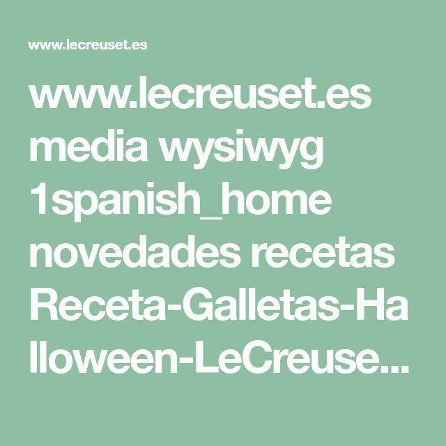 www.lecreuset.es media wysiwyg 1spanish_home novedades recetas Receta-Galletas-Halloween-LeCreuset.pdf?utm_source=E-commerce+Le+Creuset+Espa%C3%B1a&utm_campaign=23b25acd88-Recetas_halloween_27-10-17&utm_medium=email&utm_term=0_b69bb357ff-23b25acd88-76683757&mc_cid=23b25acd88&mc_eid=3c130cb410