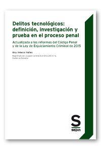 Resultado de imagen de Delitos técnológicos : definición, investigación y prueba en el proceso penal : actualizado a las reformas del Código penal y de la Ley de enjuiciamiento criminal de 2015 / Eloy Velasco Núñez