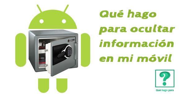 Que hago yo si necesito ocultar información en mi móvil. Te explicamos 4 utilidades o aplicaciones para poder ocultar datos en el móvil