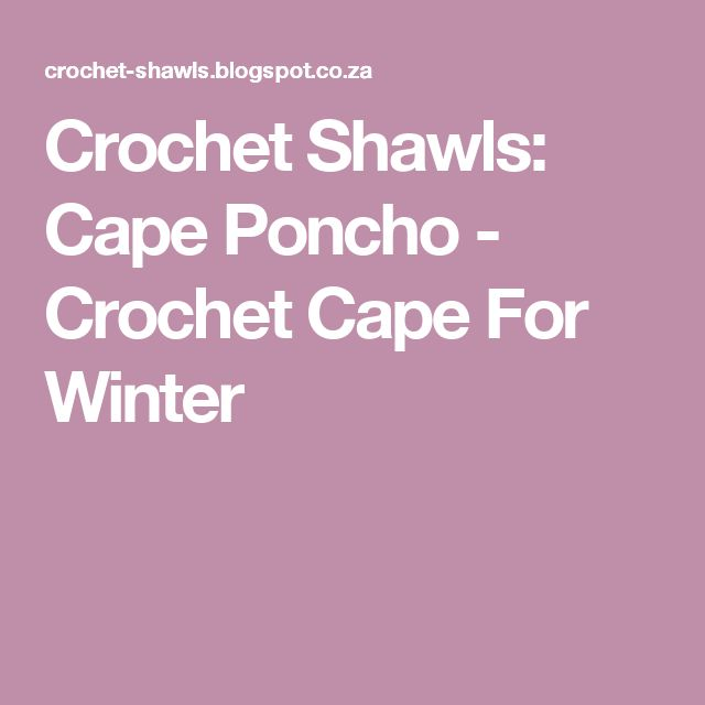 Crochet Shawls: Cape Poncho - Crochet Cape For Winter