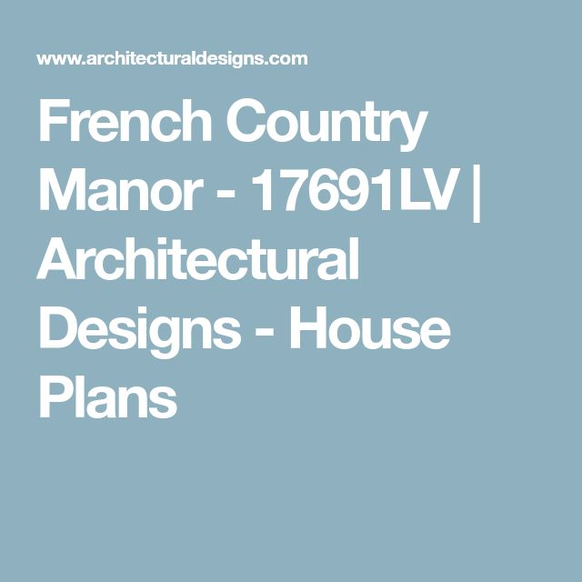 French Country Manor - 17691LV | Architectural Designs - House Plans