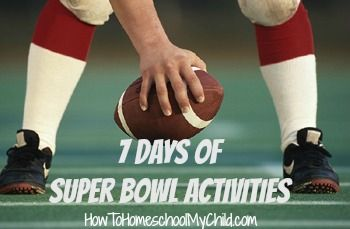 Great for Bowl Games, too ... super bowl activities - 7 days of activities   ~ HowToHomeschoolMyChild.com