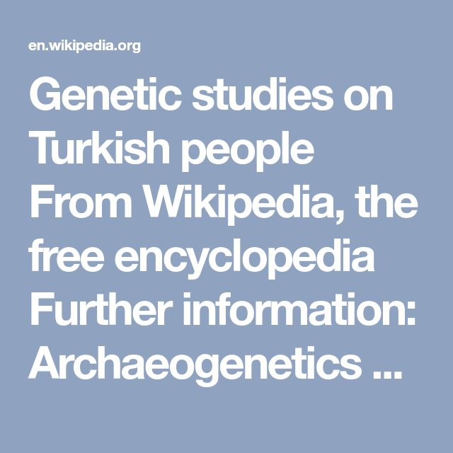 Genetic studies on Turkish people From Wikipedia, the free encyclopedia Further information: Archaeogenetics of the Near East and Genetic history of Europe In population genetics, research has been made to study the genetic origins of the modern Turkish people in Turkey. These studies sought to determine whether the modern Turks have a stronger genetical affinity with the Turkic peoples of Central Asia from where the Seljuk Turks began migrating to Anatolia following the Battle of Manzikert…