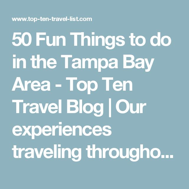 50 Fun Things to do in the Tampa Bay Area - Top Ten Travel Blog | Our experiences traveling throughout the US.