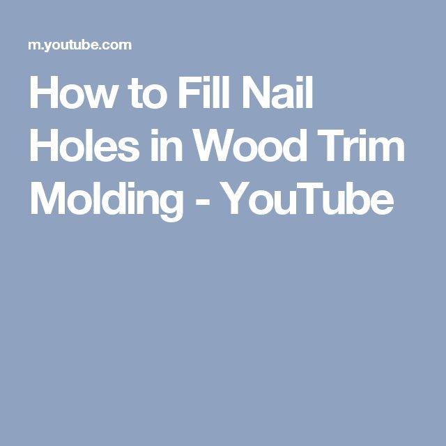 How To Fill Nail Holes In Wood Trim Molding Youtube