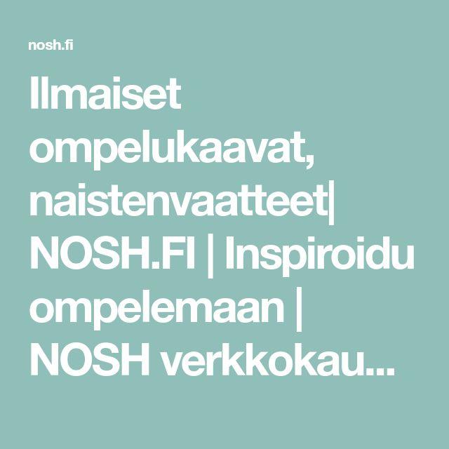 Ilmaiset ompelukaavat, naistenvaatteet| NOSH.FI | Inspiroidu ompelemaan | NOSH verkkokauppa