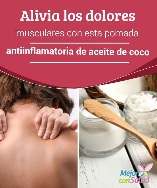 Alivia los dolores musculares con esta pomada antiinflamatoria de aceite de coco Descubre cómo preparar una pomada antiinflamatoria para combatir los dolores musculares. ¡Te sorprenderán sus beneficios!