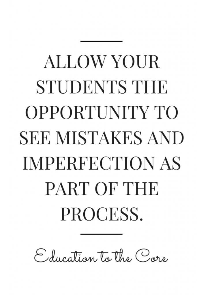 Allow your students the opportunity to see mistakes and imperfection as part of the process.