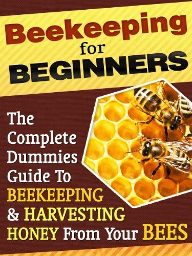 Beekeeping For Beginners: A Dummies Guide To Raising Bees, Apiculture, Healthy Bees And Harvesting Honey From Your Own Bee Hive by Karen Roberts, http://www.amazon.com/dp/B008HRR0WE/ref=cm_sw_r_pi_dp_OEHisb19WCJ25