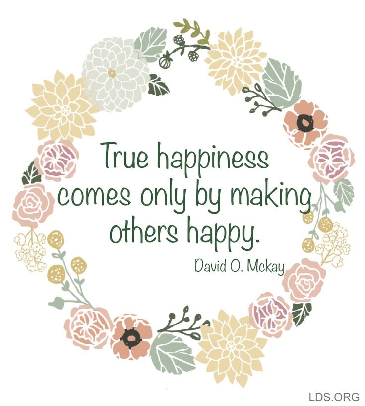 True happiness comes only by making others happy. —David O. Mckay #LDS