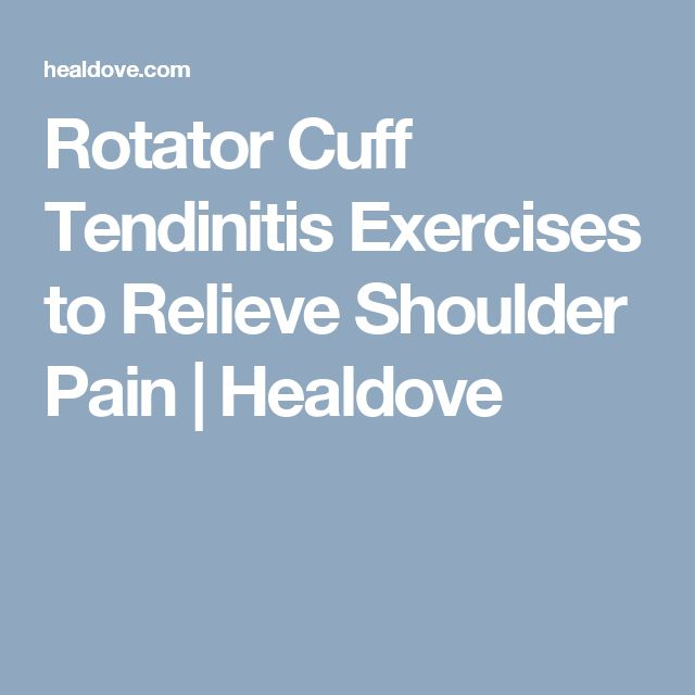 Rotator Cuff Tendinitis Exercises to Relieve Shoulder Pain | Healdove