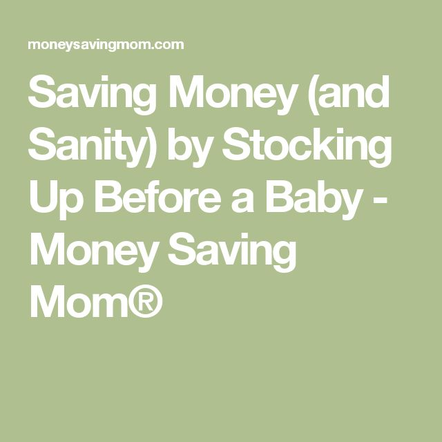 Saving Money (and Sanity) by Stocking Up Before a Baby - Money Saving Mom®
