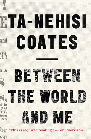 Between the World and Me, by Ta-Nehisi Coates :: via The Slate Book Review (read 2017)