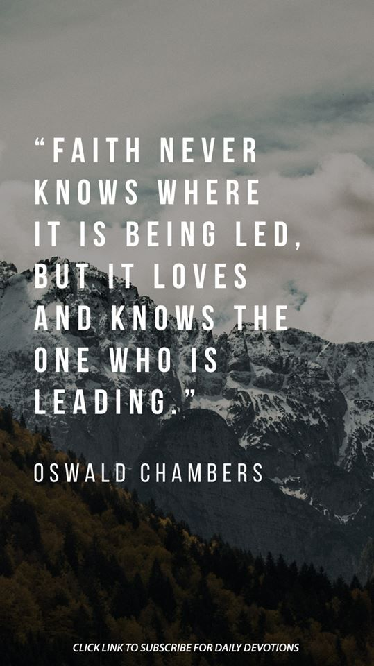 Faith never knows where it is being led. But it loves and knows the One who is leading. thevoiceoftruthblog.weebly.com