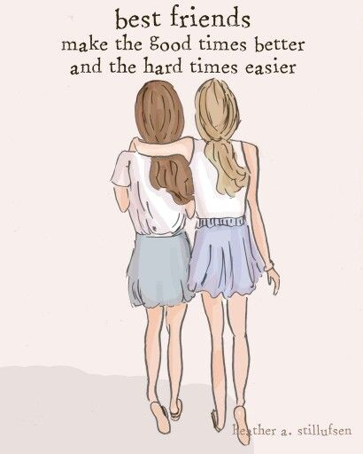 Best friends make the good times better and the hard times easier.