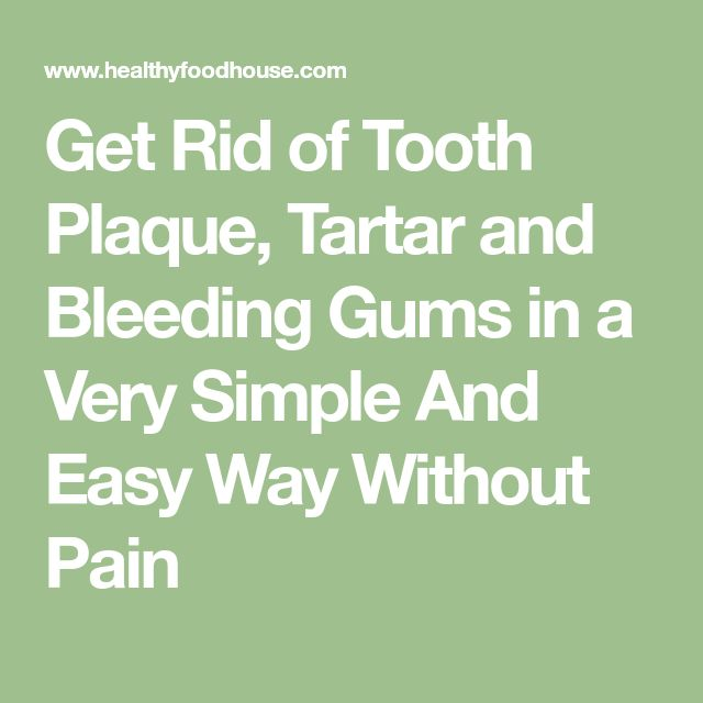 Get Rid of Tooth Plaque, Tartar and Bleeding Gums in a Very Simple And Easy Way Without Pain