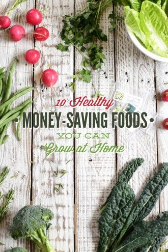 In The Kitchen, Real Food Basics, Shopping 101, Simplify:  10 Money Saving Healthy Foods You Can Grow At Home ...