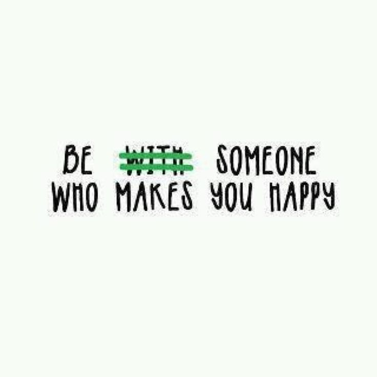 be (with) someone who makes you happy