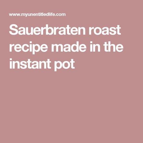Sauerbraten roast recipe made in the instant pot