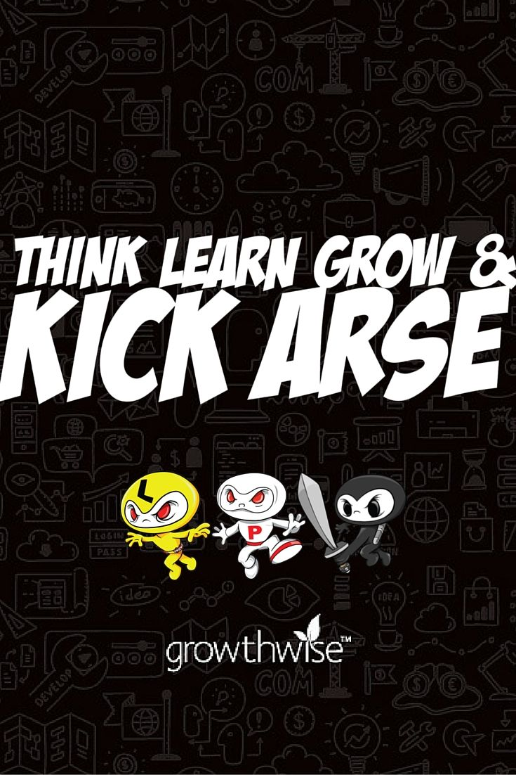 Our motto - for us and our clients.  Challenge your thinking To be the best person you can possibly be, you need to be constantly learning. We help with this process.  Focus & help you grow your business And ensure the end result is for you to #kickarse in business