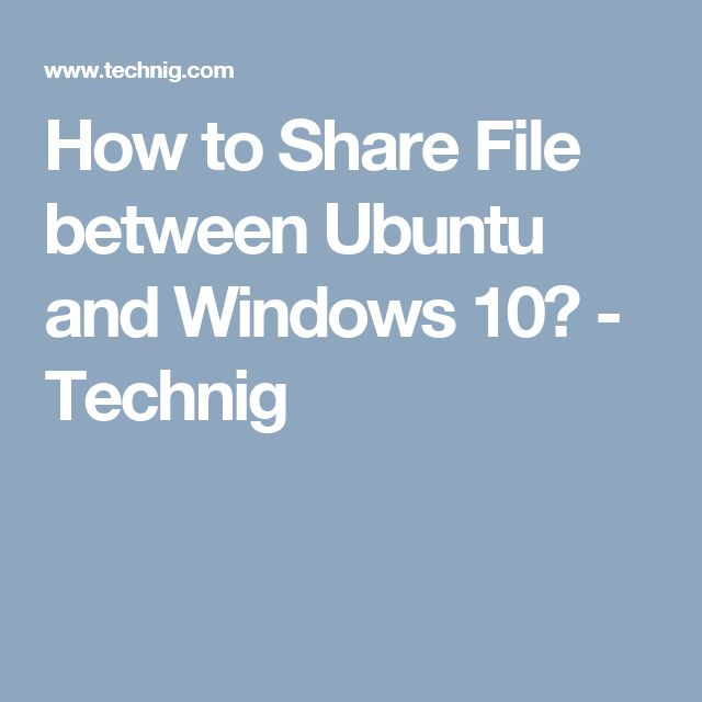 How to Share File between Ubuntu and Windows 10? - Technig