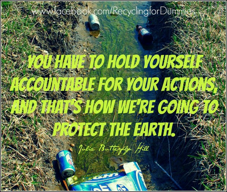 """You have to hold yourself accountable for your actions, and that's how we're going to protect the Earth."" - Julia Butterfly Hill #earth #conservation #preservation #eco #green #ecofriendly #pollution #trash #plastic #responsibility #accountability #motivation #saying #quote #inspiration"