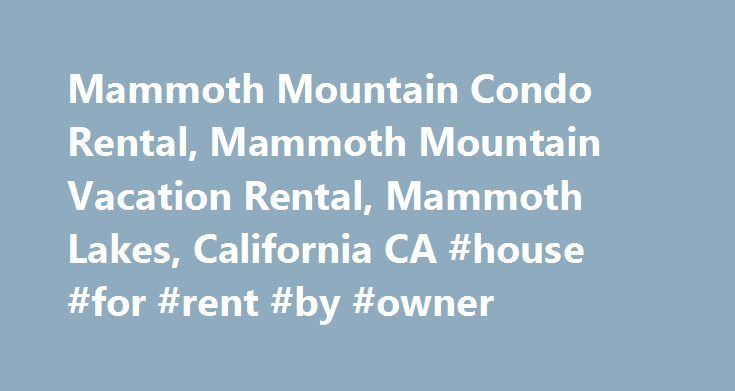 Mammoth Mountain Condo Rental, Mammoth Mountain Vacation Rental, Mammoth Lakes, California CA #house #for #rent #by #owner http://remmont.com/mammoth-mountain-condo-rental-mammoth-mountain-vacation-rental-mammoth-lakes-california-ca-house-for-rent-by-owner/  #mammoth rentals # Mammoth Mountain Condo Rental Call to book Wildflower #54 (800-325-8415) at Mammoth Mountain, Mammoth Lakes, California Classic/Contemporary Style-Wildflower 54 is a gorgeous 2 Bedroom with 2 Bathroom Condominium…