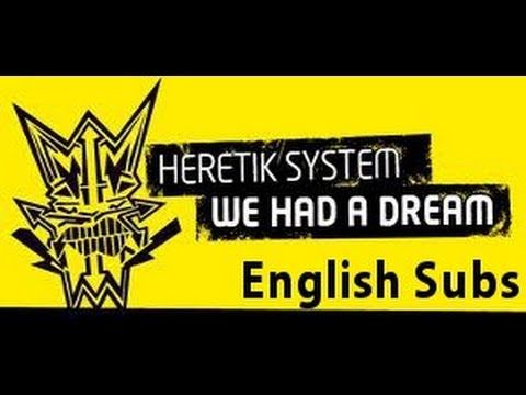 Heretik System - We Had A Dream /// English Subtitles