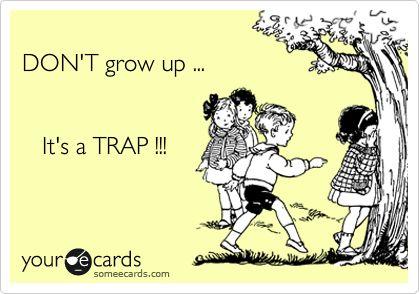 It's a trap!My Friend, Growing Up, So True, Trap Trap, True Stories