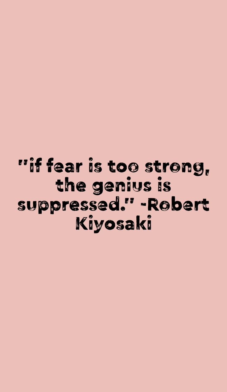 """""""if fear is too strong, the genius is suppressed."""" -Robert Kiyosaki"""
