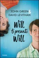 Will ti presento Will / John Green & David Levithan ; traduzione di Fabio Paracchini  http://opac.provincia.como.it/WebOPAC/TitleView/BibInfo.asp?BibCodes=165892109