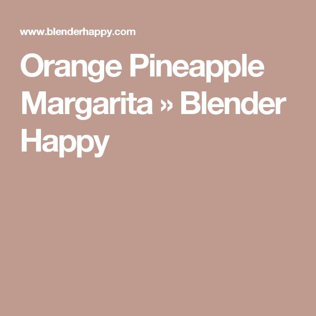 Orange Pineapple Margarita » Blender Happy