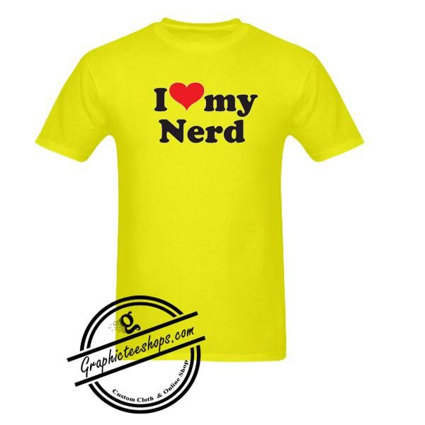 i love my nerd tshirt