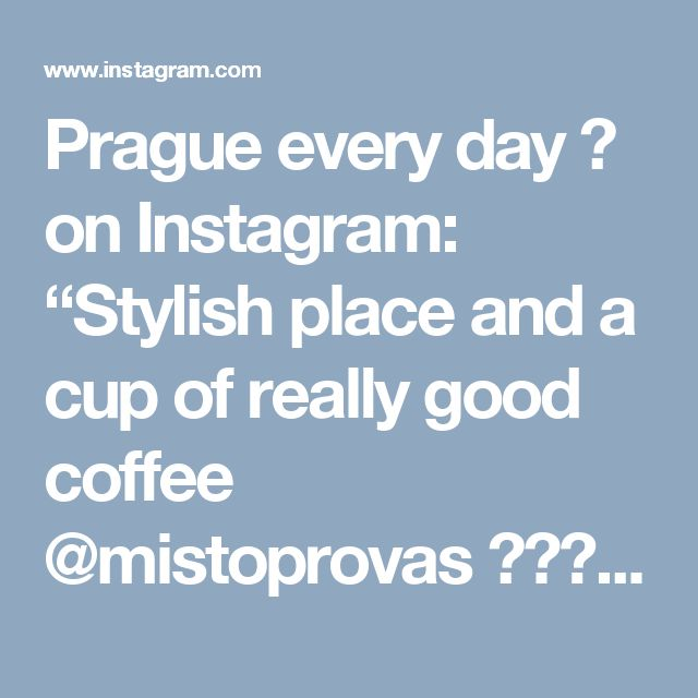 """Prague every day ♡ on Instagram: """"Stylish place and a cup of really good coffee @mistoprovas 👌☕️ By the way, the best Prague barista of 2016 year works here 😎 Cappuccino - 60…"""""""