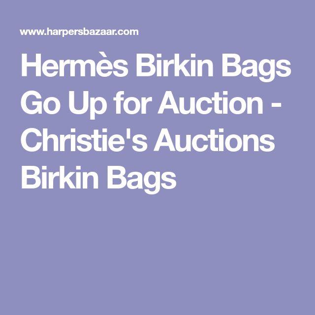Hermès Birkin Bags Go Up for Auction - Christie's Auctions Birkin Bags