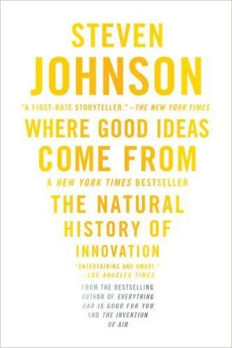 Where Good Ideas Come From. Written by Steven Johnson.